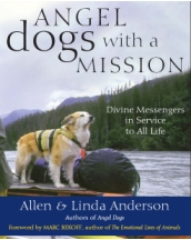 Angel Dogs with a Mission: Divine Messengers in Service to All Life by Allen & Linda Anderson
